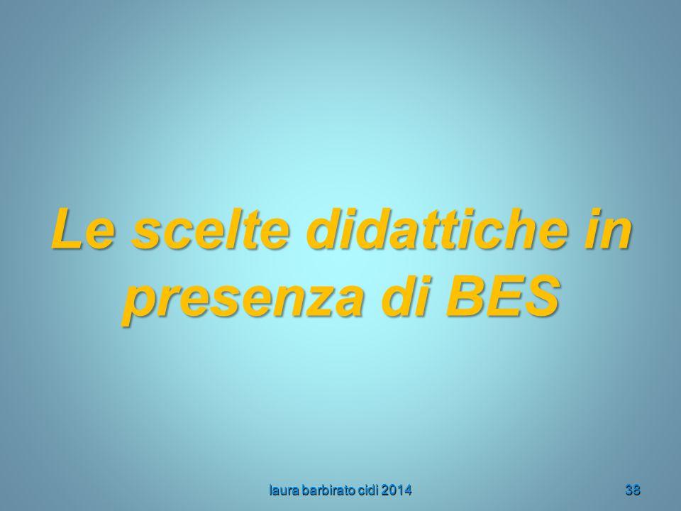Le scelte didattiche in presenza di BES laura barbirato cidi 201438