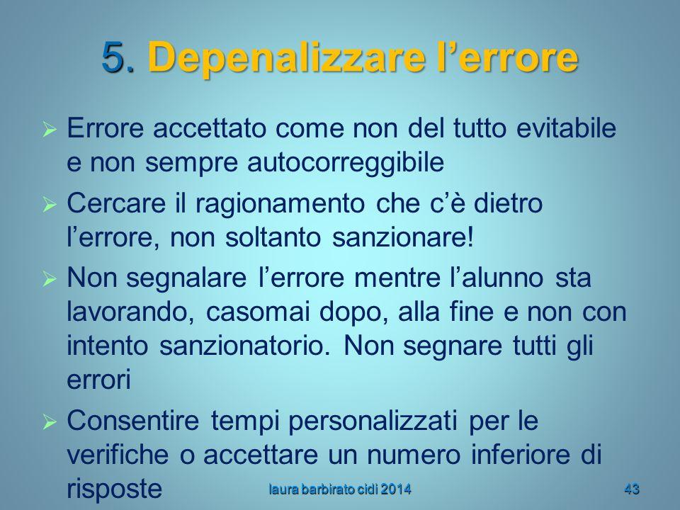 5. Depenalizzare l'errore   Errore accettato come non del tutto evitabile e non sempre autocorreggibile   Cercare il ragionamento che c'è dietro l
