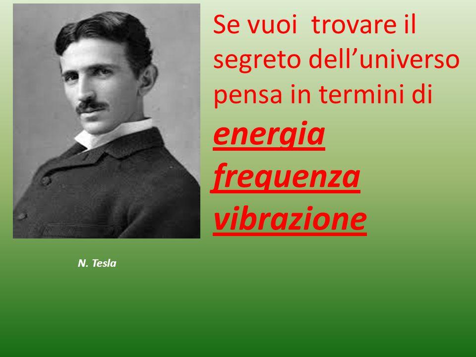Se vuoi trovare il segreto dell'universo pensa in termini di energia frequenza vibrazione N. Tesla