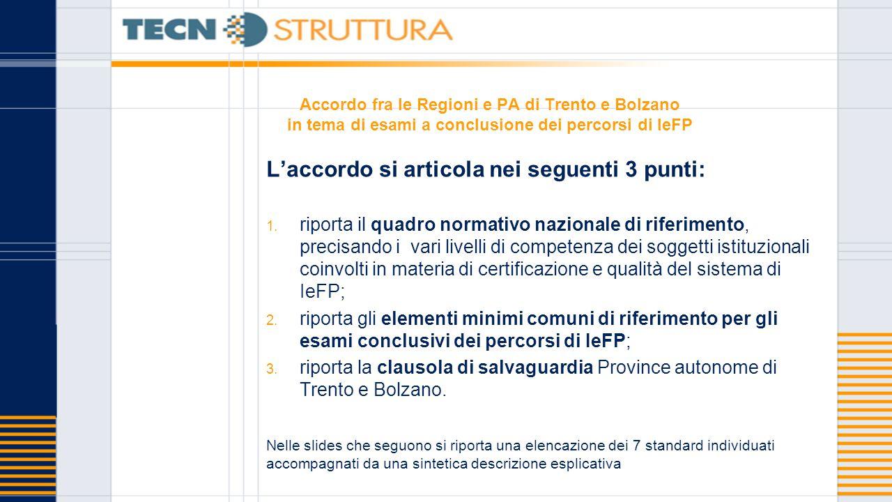 Accordo fra le Regioni e PA di Trento e Bolzano in tema di esami a conclusione dei percorsi di IeFP L'accordo si articola nei seguenti 3 punti: 1.