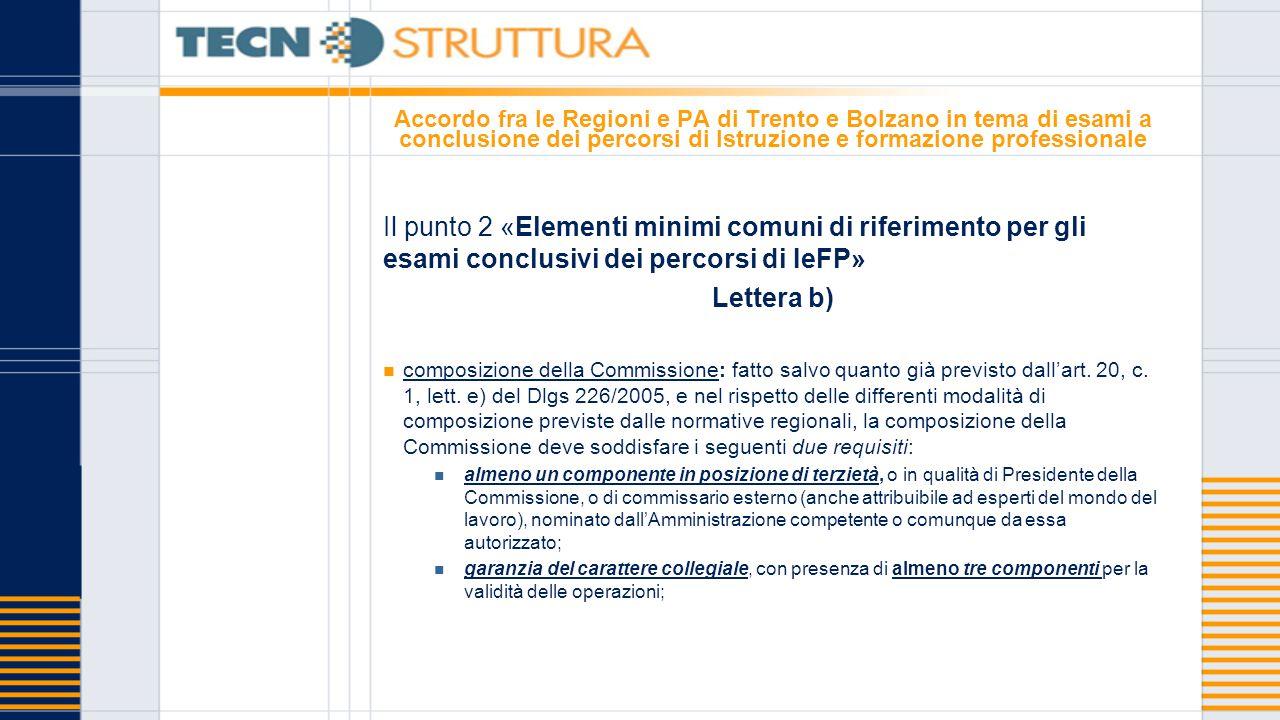 Accordo fra le Regioni e PA di Trento e Bolzano in tema di esami a conclusione dei percorsi di Istruzione e formazione professionale Il punto 2 «Elementi minimi comuni di riferimento per gli esami conclusivi dei percorsi di IeFP» Lettera b) composizione della Commissione: fatto salvo quanto già previsto dall'art.