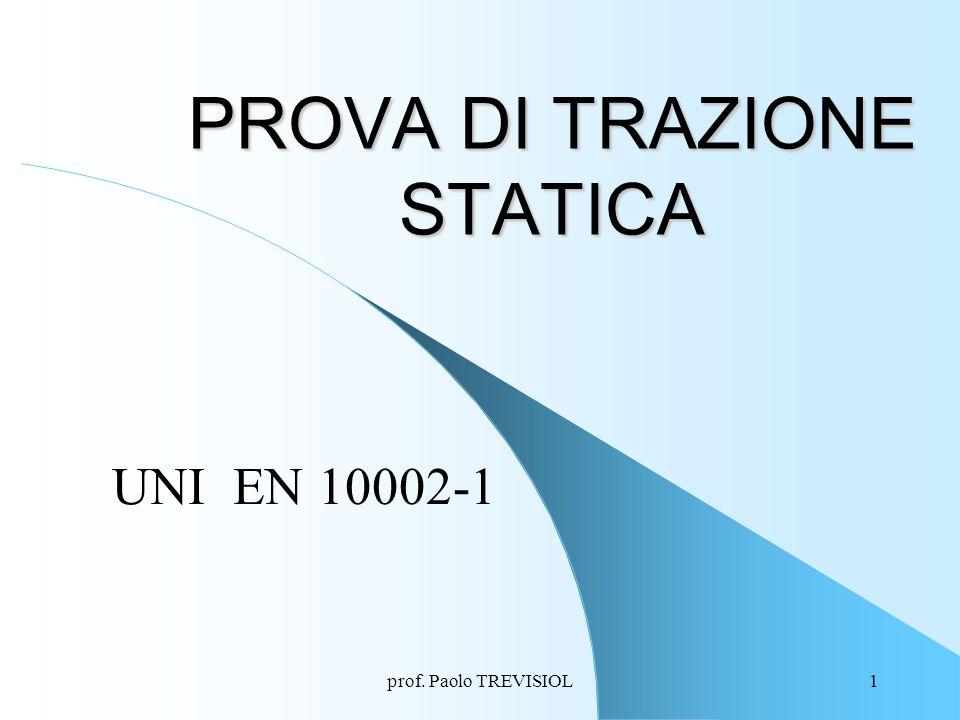 prof. Paolo TREVISIOL1 PROVA DI TRAZIONE STATICA UNI EN 10002-1