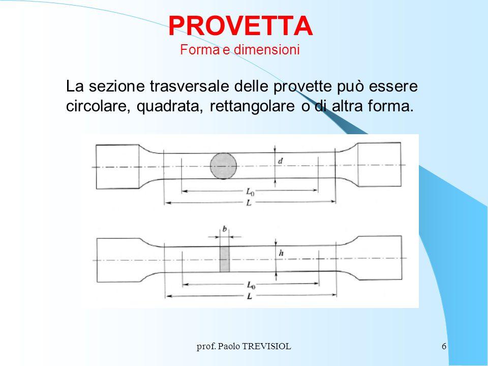 prof. Paolo TREVISIOL6 PROVETTA Forma e dimensioni La sezione trasversale delle provette può essere circolare, quadrata, rettangolare o di altra forma