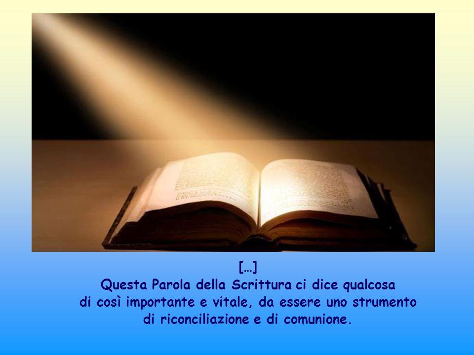 […] Questa Parola della Scrittura ci dice qualcosa di così importante e vitale, da essere uno strumento di riconciliazione e di comunione.