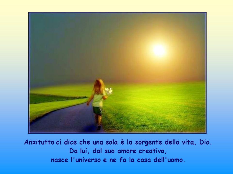 Anzitutto ci dice che una sola è la sorgente della vita, Dio.