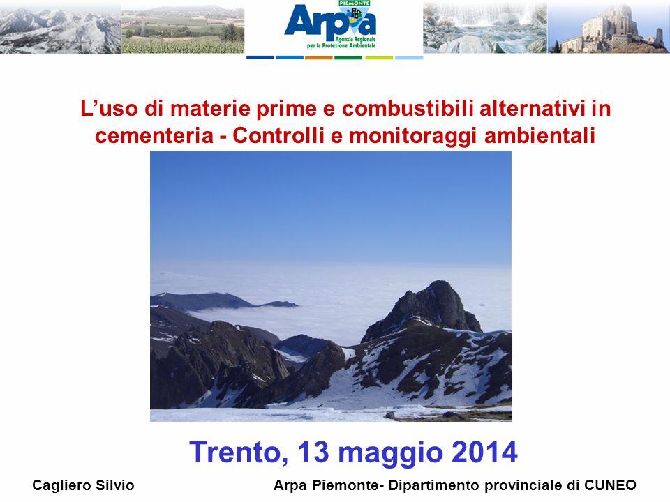 L'uso di materie prime e combustibili alternativi in cementeria - Controlli e monitoraggi ambientali Trento, 13 maggio 2014 Cagliero Silvio Arpa Piemo