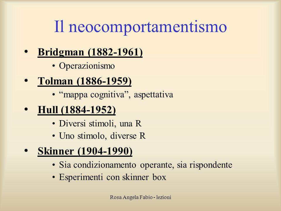 """Rosa Angela Fabio - lezioni Il neocomportamentismo Bridgman (1882-1961) Operazionismo Tolman (1886-1959) """"mappa cognitiva"""", aspettativa Hull (1884-195"""