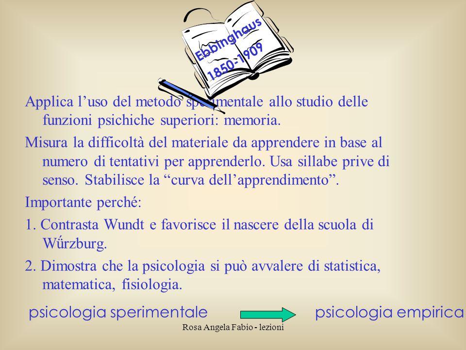 Rosa Angela Fabio - lezioni Applica l'uso del metodo sperimentale allo studio delle funzioni psichiche superiori: memoria. Misura la difficoltà del ma