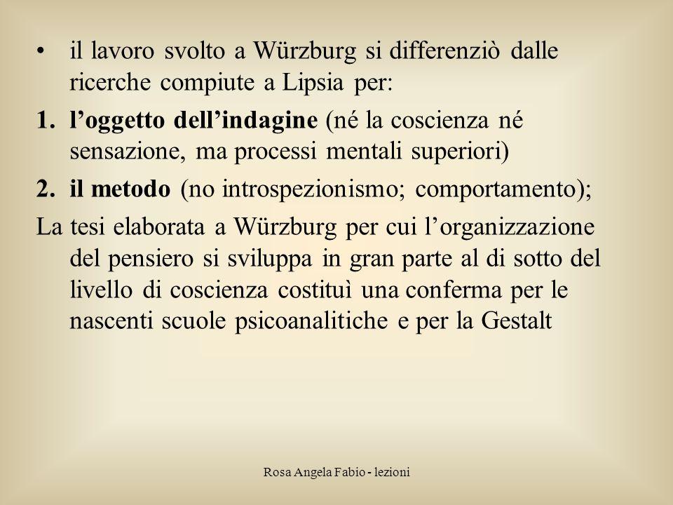 Rosa Angela Fabio - lezioni il lavoro svolto a Würzburg si differenziò dalle ricerche compiute a Lipsia per: 1.l'oggetto dell'indagine (né la coscienz