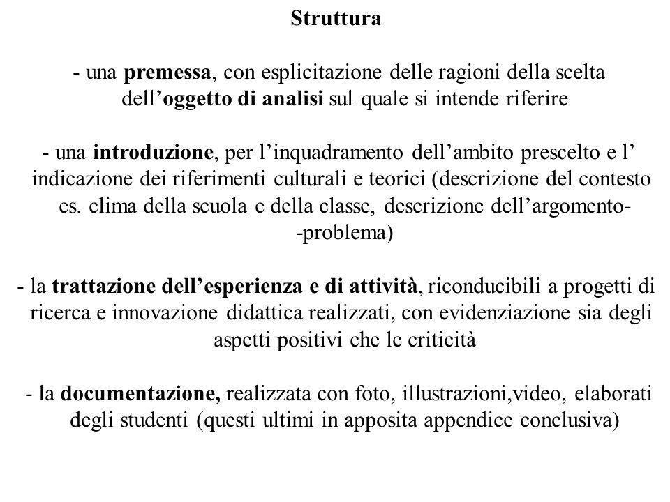 Struttura - una premessa, con esplicitazione delle ragioni della scelta dell'oggetto di analisi sul quale si intende riferire - una introduzione, per l'inquadramento dell'ambito prescelto e l' indicazione dei riferimenti culturali e teorici (descrizione del contesto es.