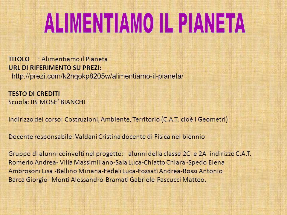 TITOLO : Alimentiamo il Pianeta URL DI RIFERIMENTO SU PREZI: http://prezi.com/k2nqokp8205w/alimentiamo-il-pianeta/ TESTO DI CREDITI Scuola: IIS MOSE'