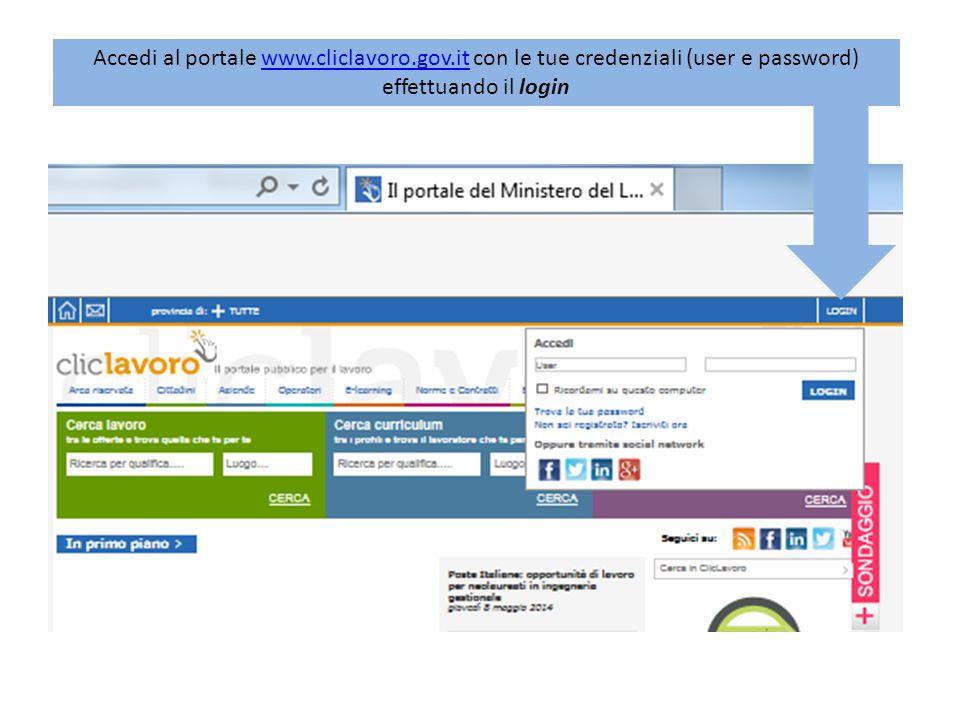 Accedi al portale www.cliclavoro.gov.it con le tue credenziali (user e password) effettuando il loginwww.cliclavoro.gov.it