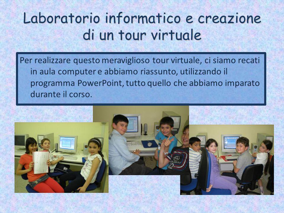 Laboratorio informatico e creazione di un tour virtuale Per realizzare questo meraviglioso tour virtuale, ci siamo recati in aula computer e abbiamo r