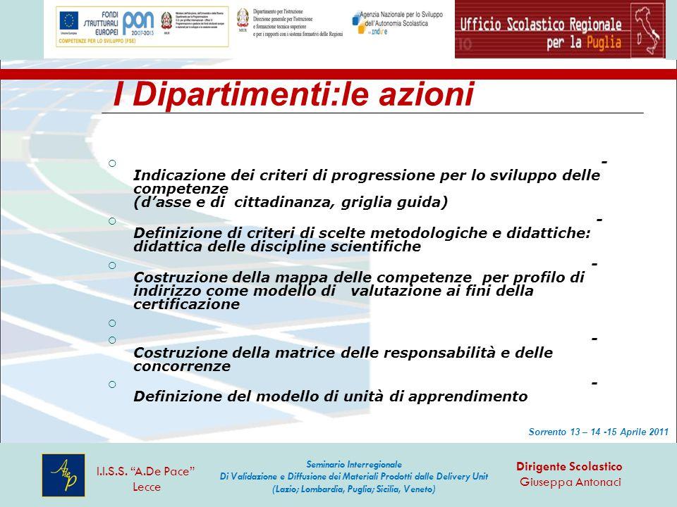 I Dipartimenti:le azioni  - Indicazione dei criteri di progressione per lo sviluppo delle competenze (d'asse e di cittadinanza, griglia guida)  - De