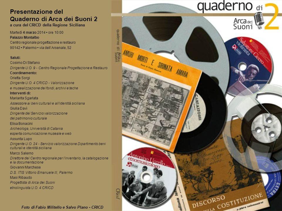 Presentazione del Quaderno di Arca dei Suoni 2 a cura del CRICD della Regione Siciliana Martedì 4 marzo 2014 ore 10:00 Palazzo Montalbo Centro regiona
