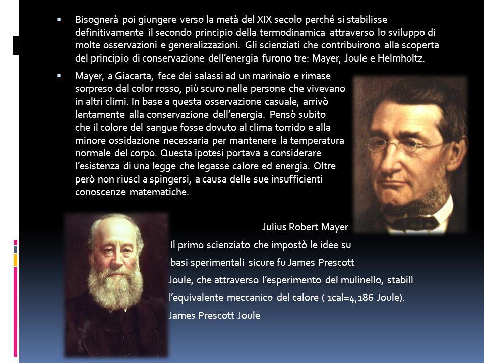  Bisognerà poi giungere verso la metà del XIX secolo perché si stabilisse definitivamente il secondo principio della termodinamica attraverso lo sviluppo di molte osservazioni e generalizzazioni.
