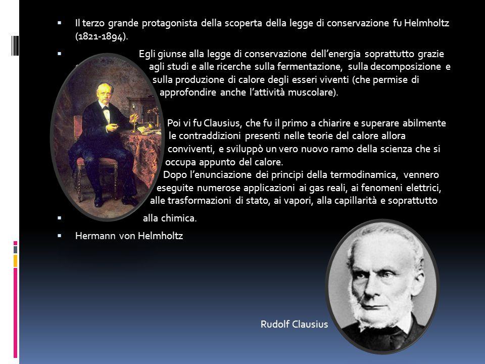  Il terzo grande protagonista della scoperta della legge di conservazione fu Helmholtz (1821-1894).  Egli giunse alla legge di conservazione dell'en