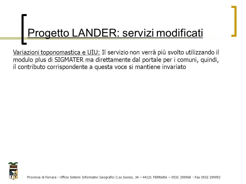 Progetto LANDER: quadro economico aggiornato Provincia di Ferrara - Ufficio Sistemi Informativi Geografici C.so Isonzo, 34 – 44121 FERRARA – 0532 299968 - Fax 0532 299952