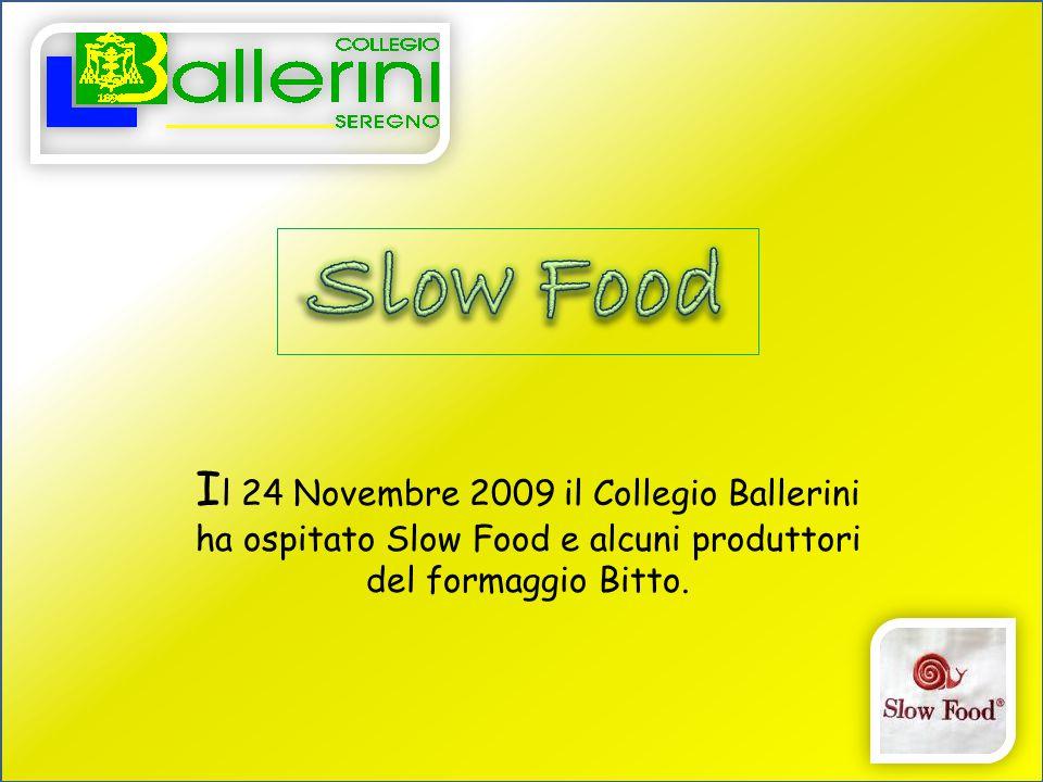I l 24 Novembre 2009 il Collegio Ballerini ha ospitato Slow Food e alcuni produttori del formaggio Bitto.