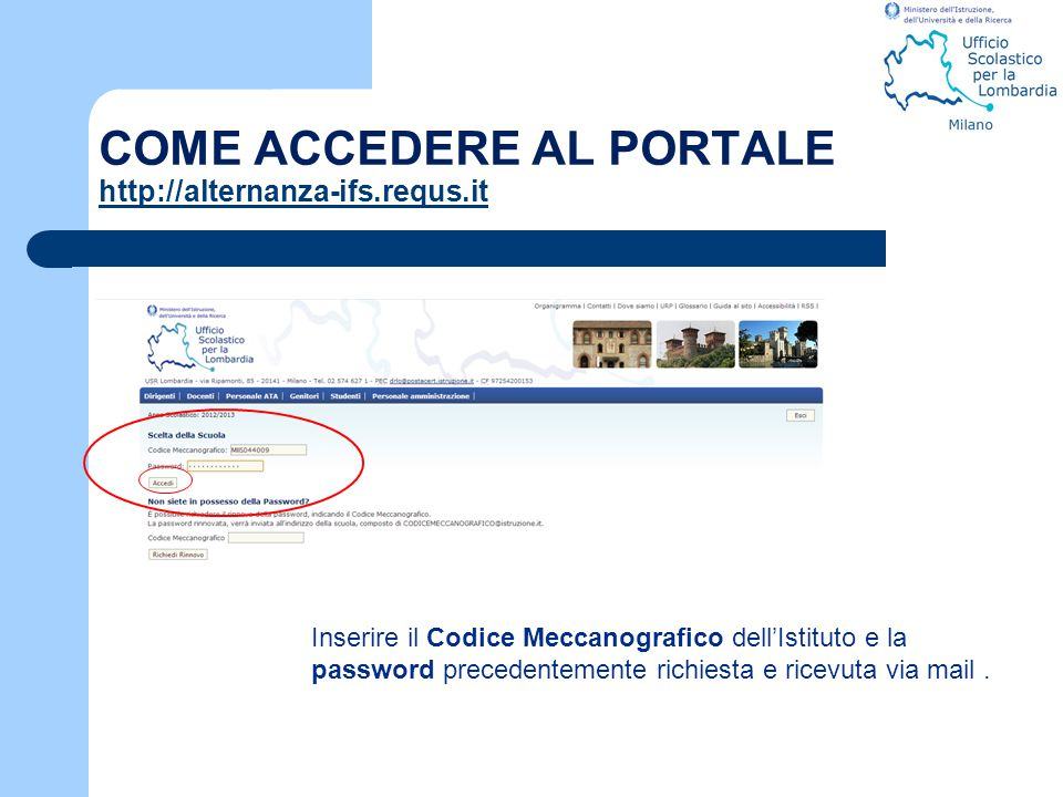 COME ACCEDERE AL PORTALE http://alternanza-ifs.requs.it http://alternanza-ifs.requs.it Inserire il Codice Meccanografico dell'Istituto e la password p