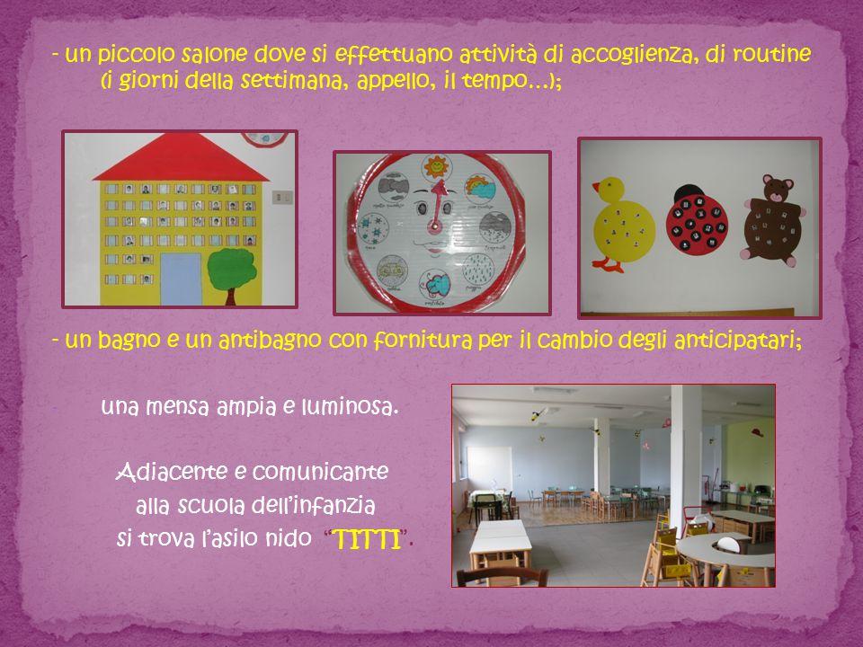 - un piccolo salone dove si effettuano attività di accoglienza, di routine (i giorni della settimana, appello, il tempo…); - un bagno e un antibagno c