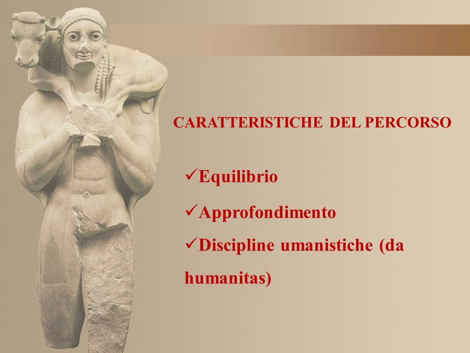 CARATTERISTICHE DEL PERCORSO Equilibrio Approfondimento Discipline umanistiche (da humanitas)