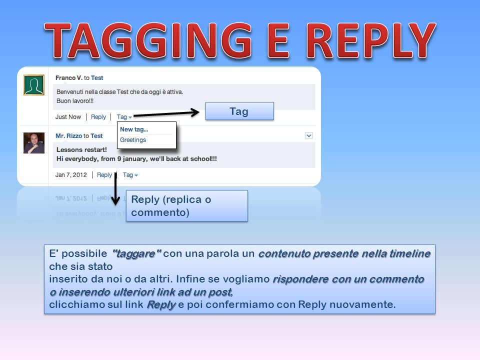 Tag Reply (replica o commento) taggare contenuto presente nella timeline E possibile taggare con una parola un contenuto presente nella timeline che sia stato rispondere con un commento o inserendo ulteriori link ad un post inserito da noi o da altri.
