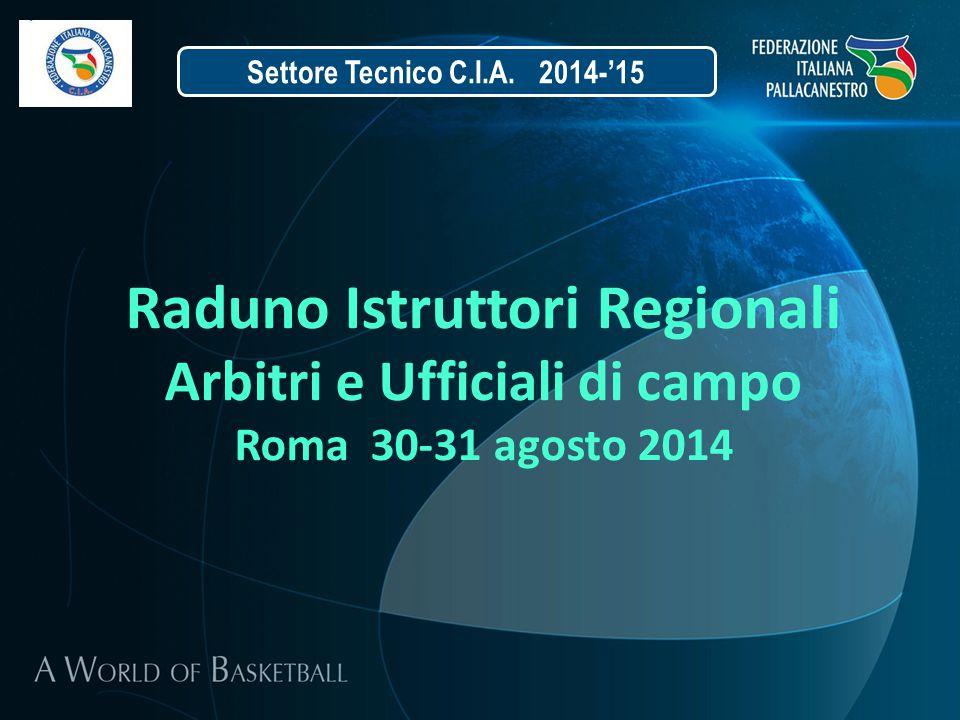 Raduno Istruttori Regionali Arbitri e Ufficiali di campo Roma 30-31 agosto 2014 Settore Tecnico C.I.A. 2014-'15