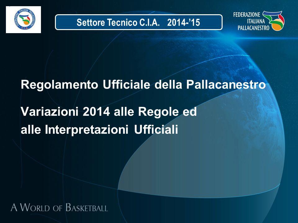 Regolamento Ufficiale della Pallacanestro Variazioni 2014 alle Regole ed alle Interpretazioni Ufficiali Settore Tecnico C.I.A. 2014-'15