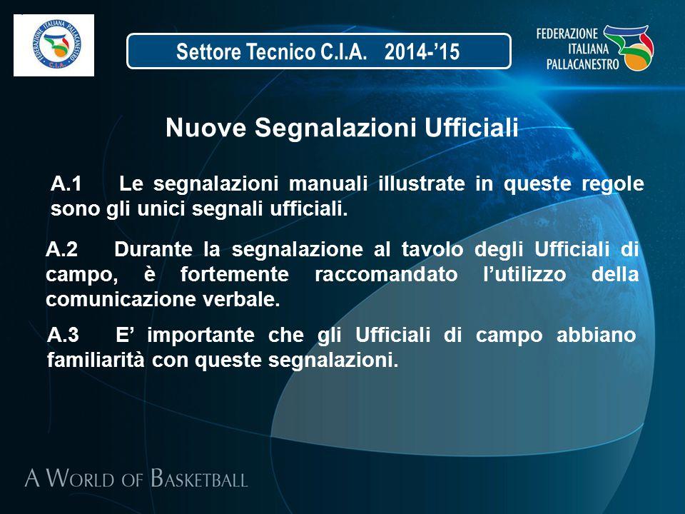 Settore Tecnico C.I.A. 2014-'15 A.2Durante la segnalazione al tavolo degli Ufficiali di campo, è fortemente raccomandato l'utilizzo della comunicazion