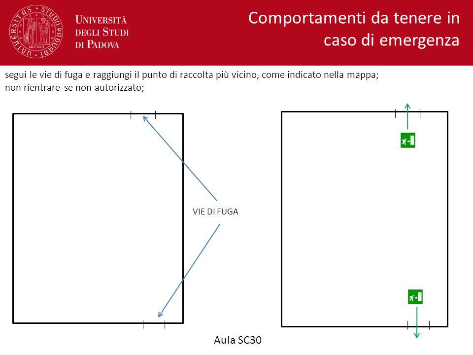 Aula SC30 VIE DI FUGA Comportamenti da tenere in caso di emergenza segui le vie di fuga e raggiungi il punto di raccolta più vicino, come indicato nel