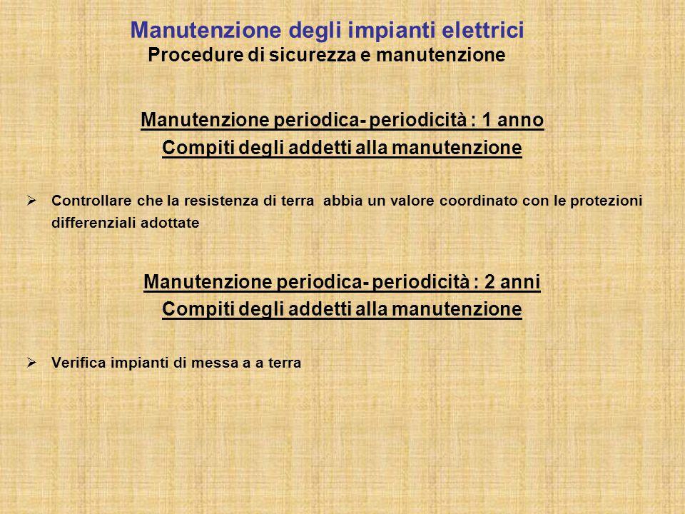 Manutenzione periodica- periodicità : 1 anno Compiti degli addetti alla manutenzione  Controllare che la resistenza di terra abbia un valore coordina