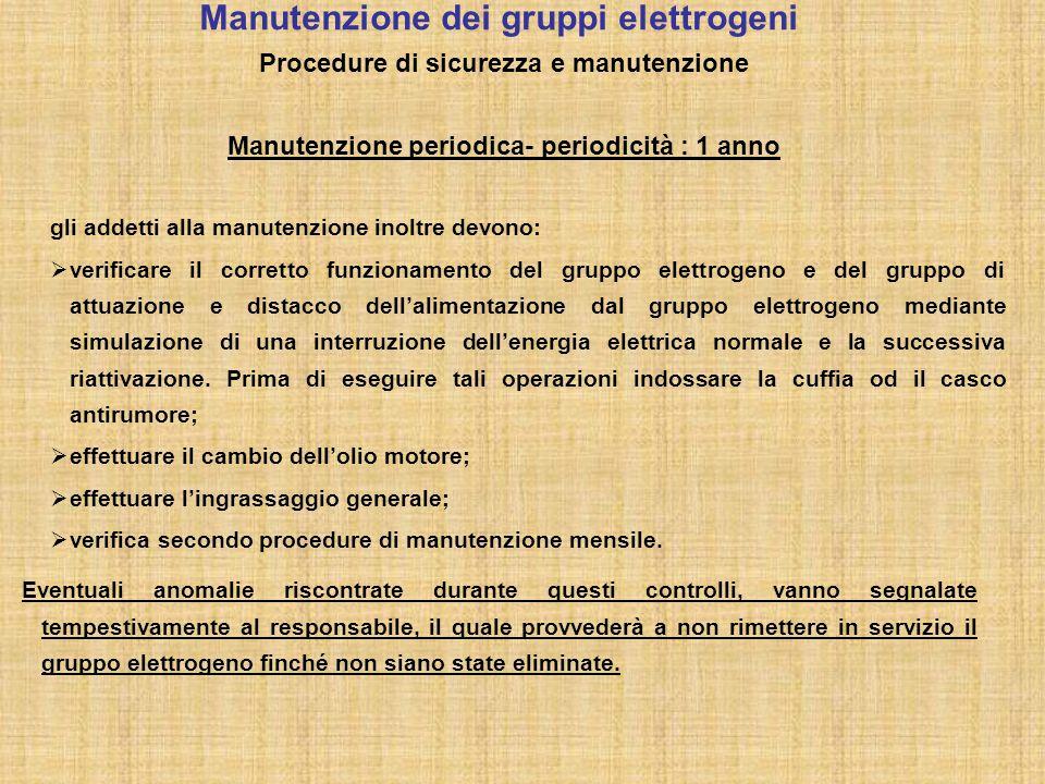 gli addetti alla manutenzione inoltre devono:  verificare il corretto funzionamento del gruppo elettrogeno e del gruppo di attuazione e distacco dell