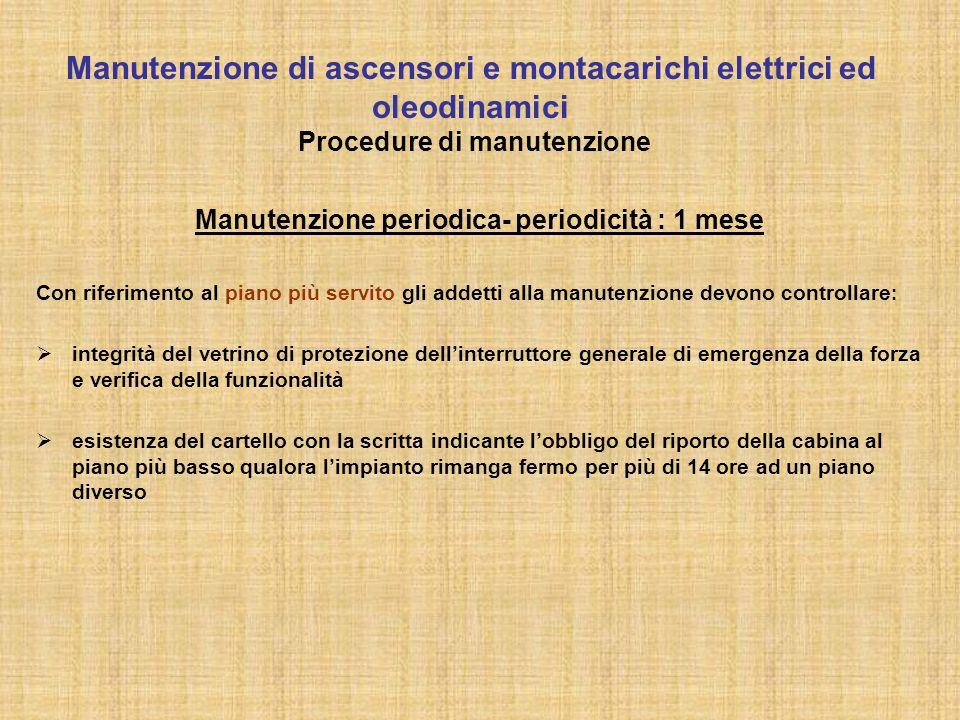 Manutenzione periodica- periodicità : 1 mese Con riferimento al piano più servito gli addetti alla manutenzione devono controllare :  integrità del v