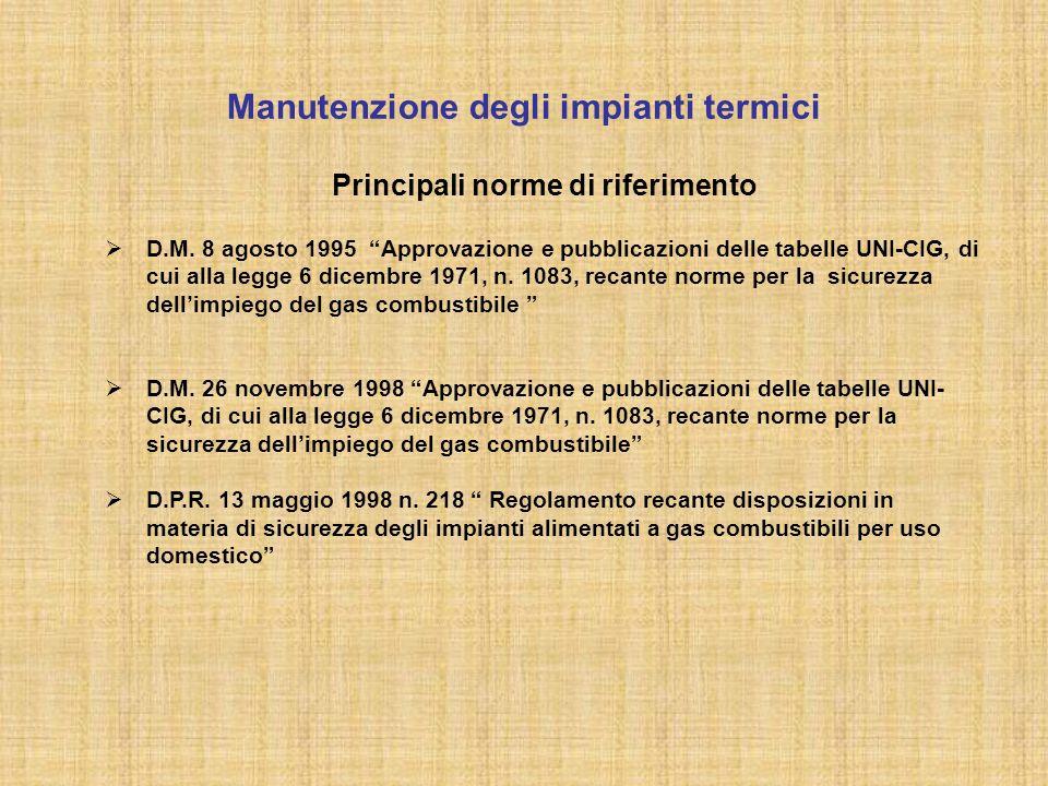 """Manutenzione degli impianti termici Principali norme di riferimento  D.M. 8 agosto 1995 """"Approvazione e pubblicazioni delle tabelle UNI-CIG, di cui a"""