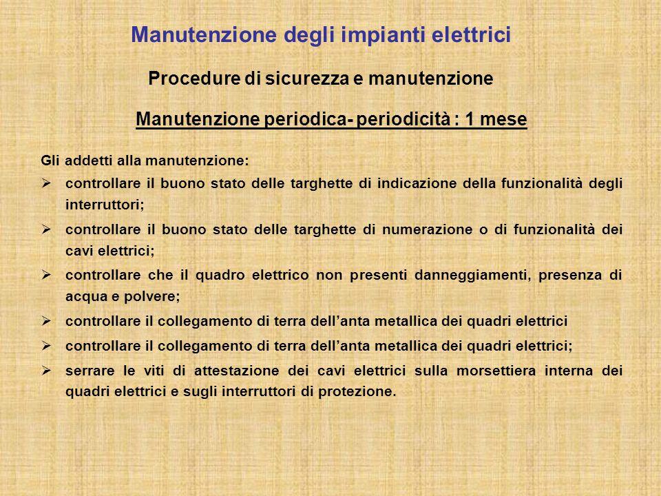 Manutenzione degli impianti elettrici Procedure di sicurezza e manutenzione Manutenzione periodica- periodicità : 1 mese Gli addetti alla manutenzione