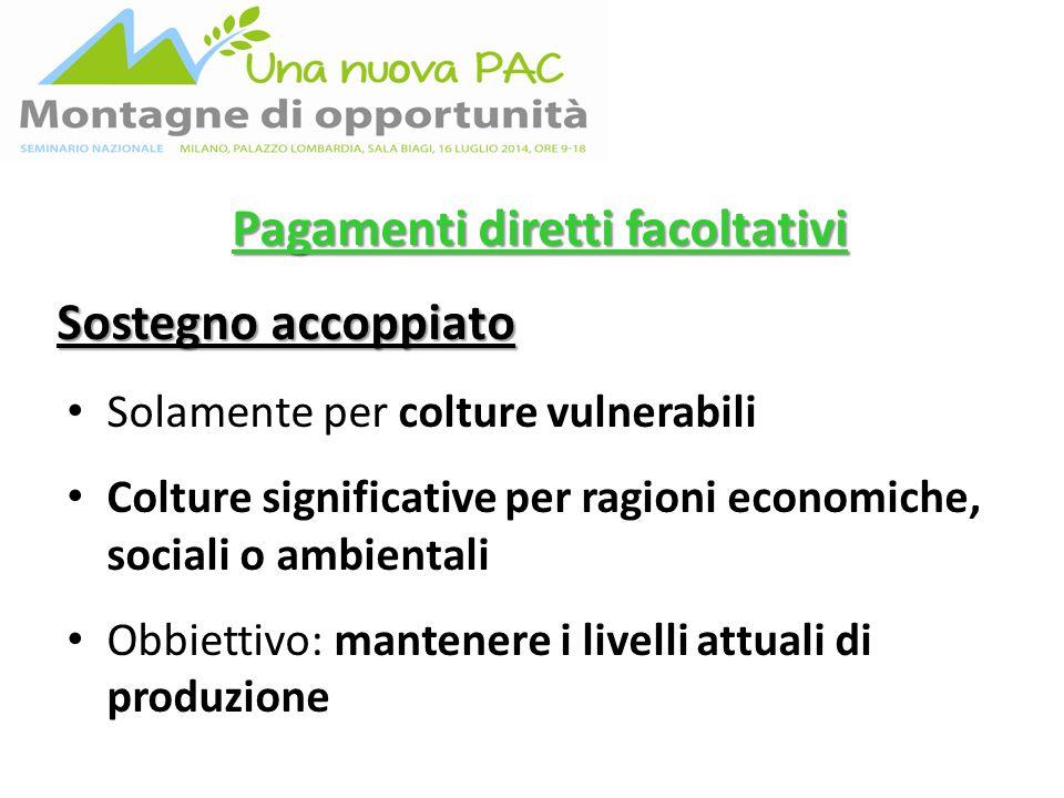 Pagamenti diretti facoltativi Sostegno accoppiato Solamente per colture vulnerabili Colture significative per ragioni economiche, sociali o ambientali