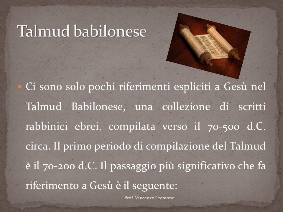 Ci sono solo pochi riferimenti espliciti a Gesù nel Talmud Babilonese, una collezione di scritti rabbinici ebrei, compilata verso il 70-500 d.C. circa