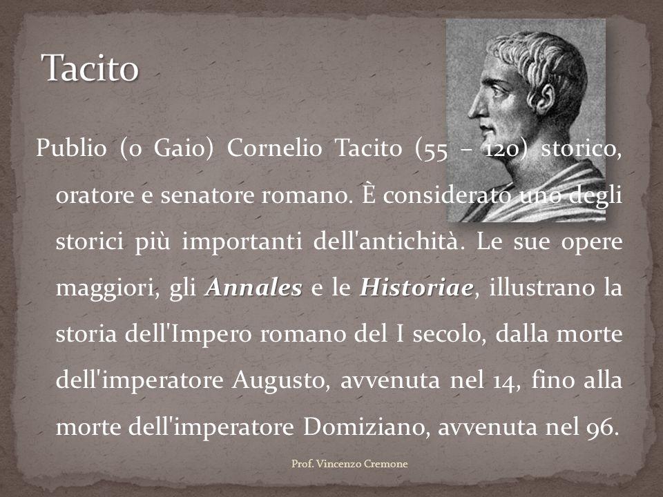 AnnalesHistoriae Publio (o Gaio) Cornelio Tacito (55 – 120) storico, oratore e senatore romano. È considerato uno degli storici più importanti dell'an