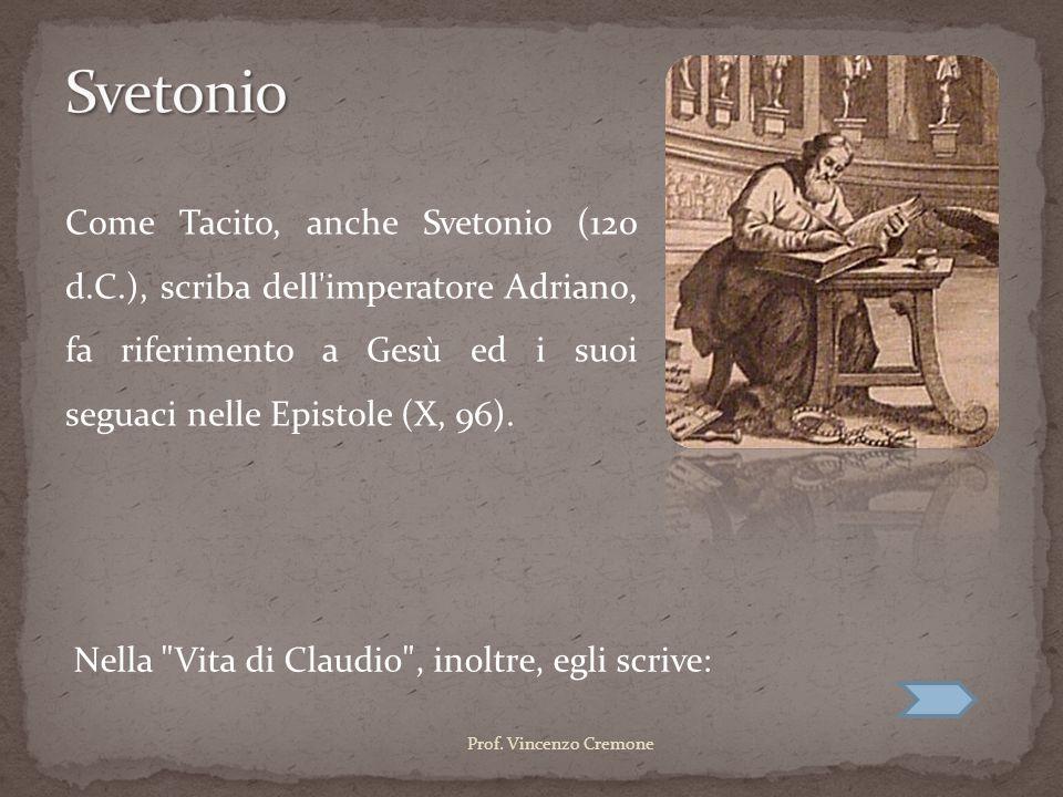 Come Tacito, anche Svetonio (120 d.C.), scriba dell'imperatore Adriano, fa riferimento a Gesù ed i suoi seguaci nelle Epistole (X, 96). Nella