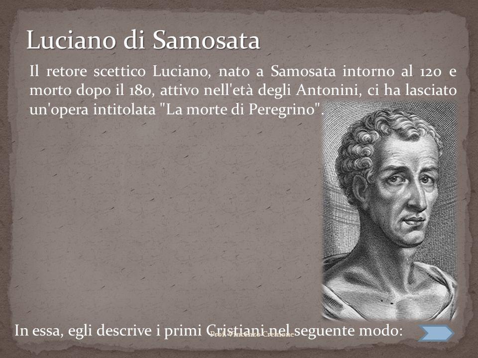 Luciano di Samosata Il retore scettico Luciano, nato a Samosata intorno al 120 e morto dopo il 180, attivo nell'età degli Antonini, ci ha lasciato un'