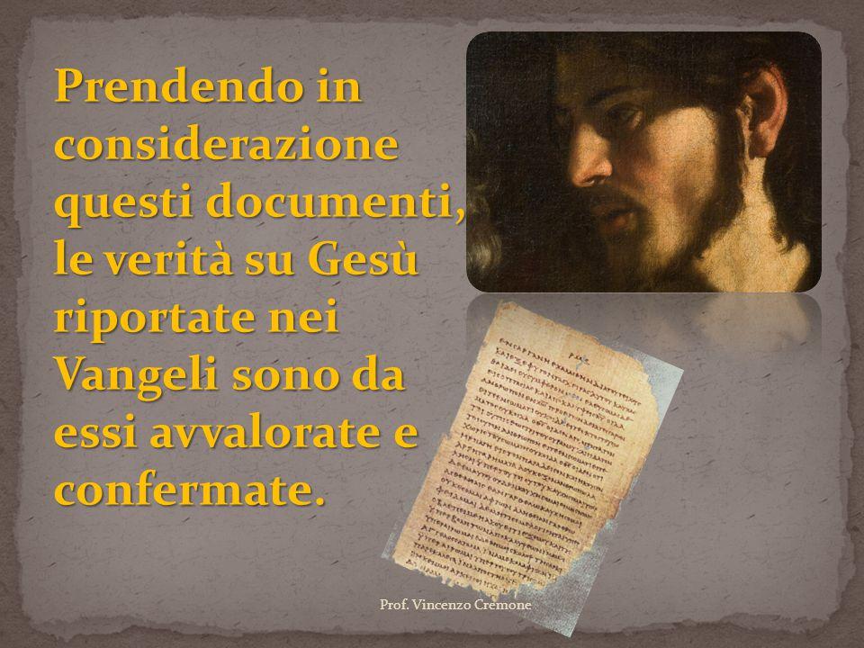Prendendo in considerazione questi documenti, le verità su Gesù riportate nei Vangeli sono da essi avvalorate e confermate. Prof. Vincenzo Cremone