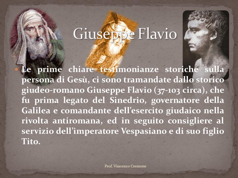 Le prime chiare testimonianze storiche sulla persona di Gesù, ci sono tramandate dallo storico giudeo-romano Giuseppe Flavio (37-103 circa), che fu pr
