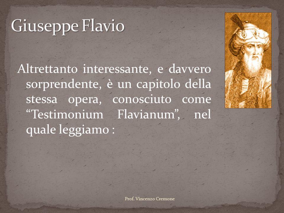 """Altrettanto interessante, e davvero sorprendente, è un capitolo della stessa opera, conosciuto come """"Testimonium Flavianum"""", nel quale leggiamo : Prof"""
