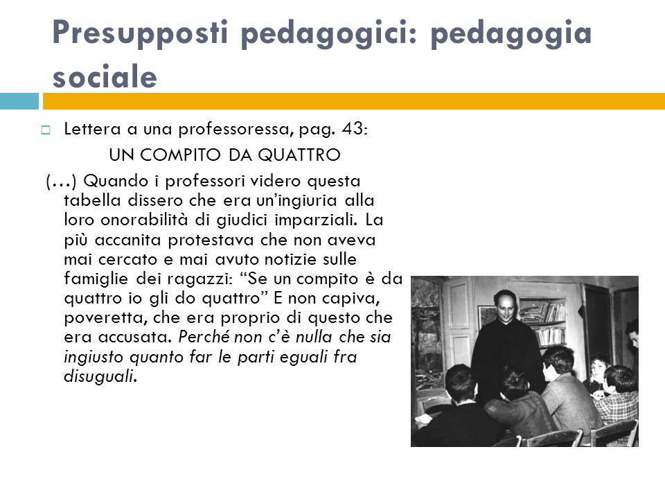 Presupposti pedagogici: pedagogia sociale  Lettera a una professoressa, pag.