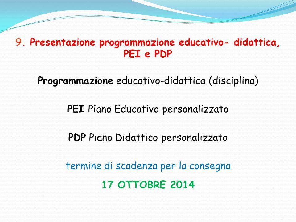 9. Presentazione programmazione educativo- didattica, PEI e PDP Programmazione educativo-didattica (disciplina) PEI Piano Educativo personalizzato PDP