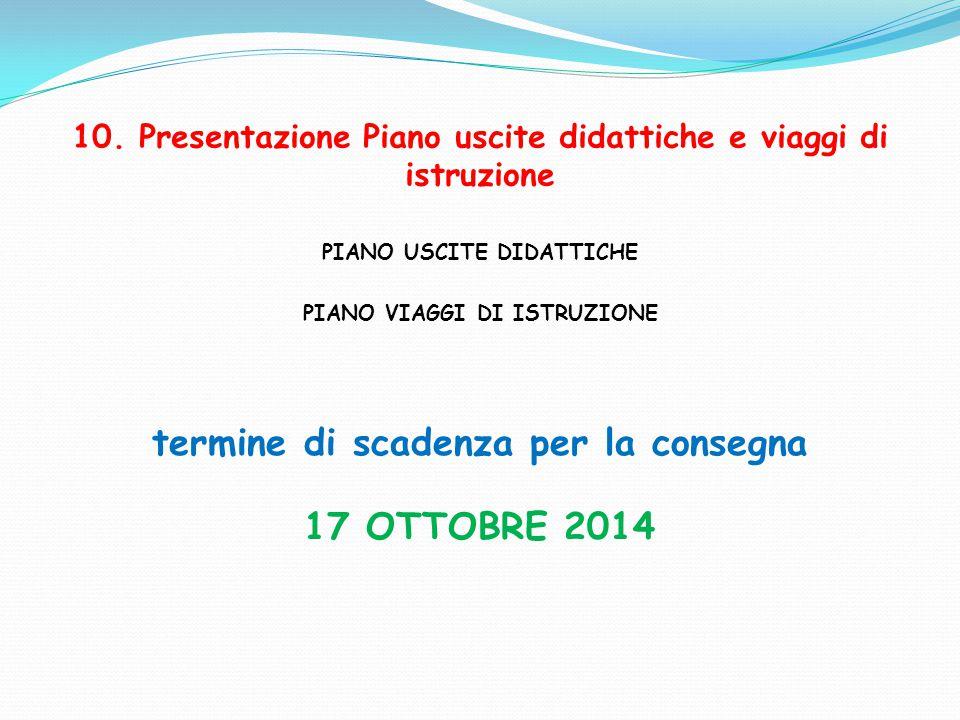 10. Presentazione Piano uscite didattiche e viaggi di istruzione PIANO USCITE DIDATTICHE PIANO VIAGGI DI ISTRUZIONE termine di scadenza per la consegn