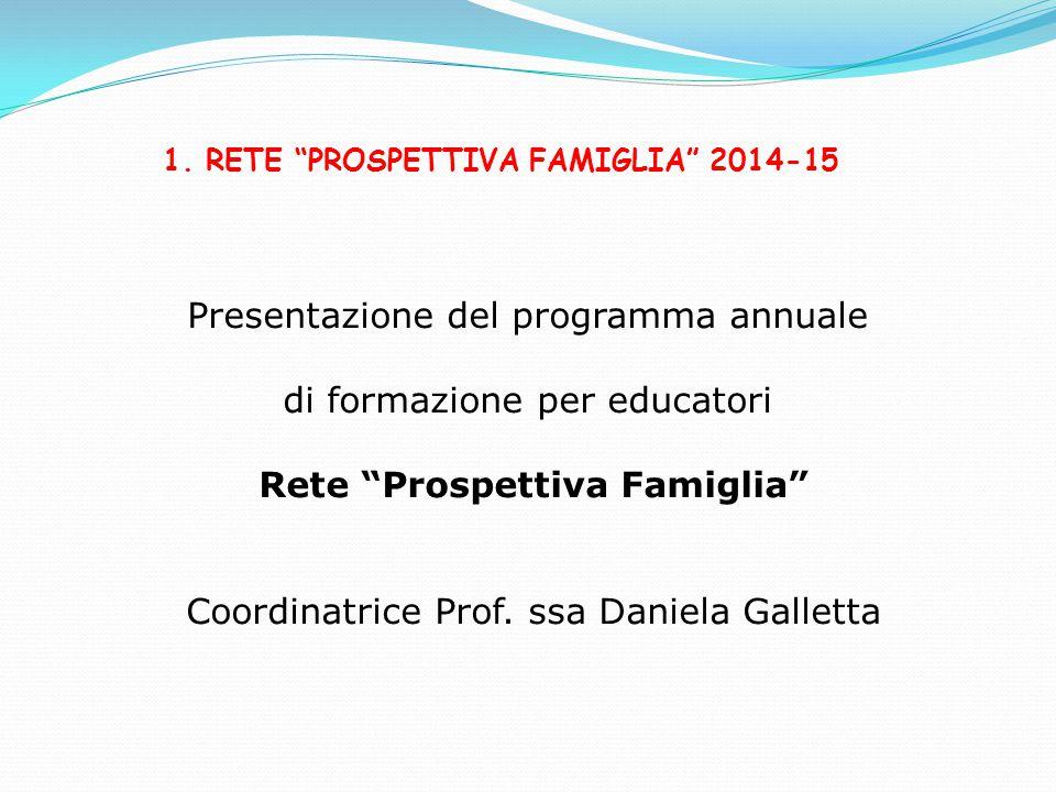 """Presentazione del programma annuale di formazione per educatori Rete """"Prospettiva Famiglia"""" Coordinatrice Prof. ssa Daniela Galletta 1. RETE """"PROSPETT"""