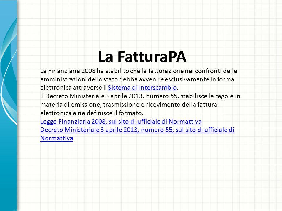 La FatturaPA La Finanziaria 2008 ha stabilito che la fatturazione nei confronti delle amministrazioni dello stato debba avvenire esclusivamente in for