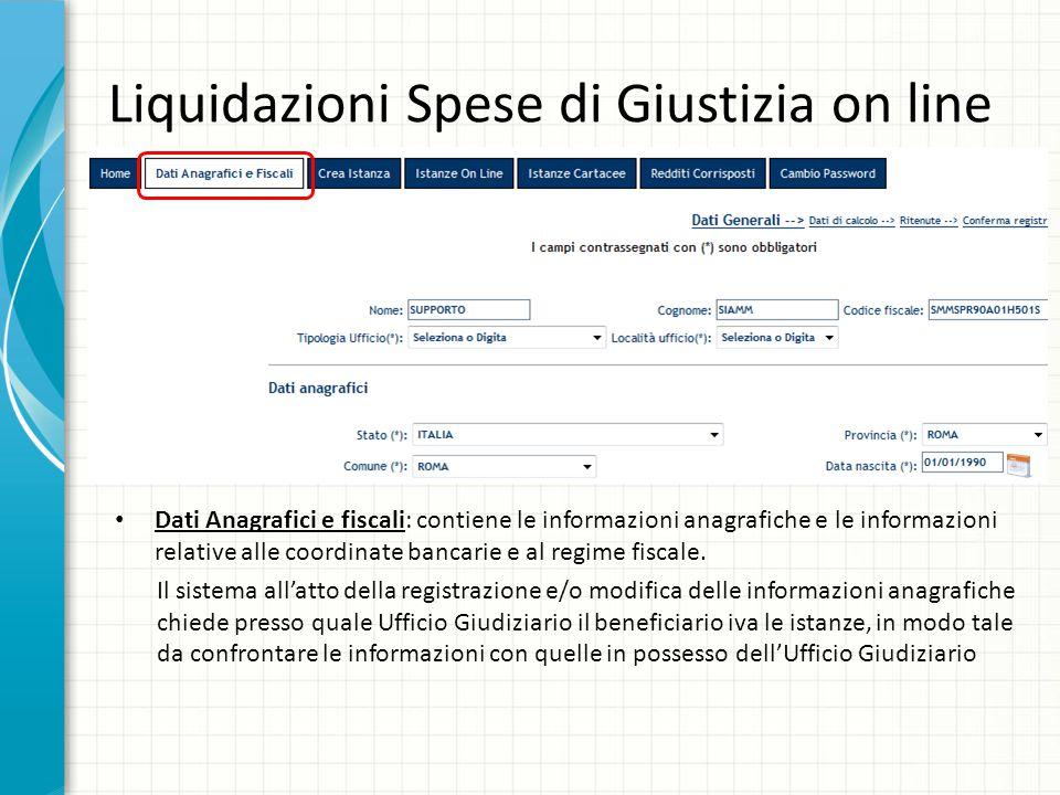 Liquidazioni Spese di Giustizia on line Dati Anagrafici e fiscali: contiene le informazioni anagrafiche e le informazioni relative alle coordinate ban